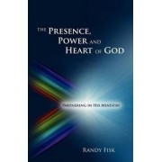 The Presence, Power and Heart of God by Randy Fisk