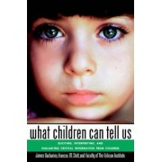 What Children Can Tell Us by James Garbarino