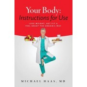 Your Body: Instructions for Life: Lose Weight; Get Fit & Feel Great the Organic Way