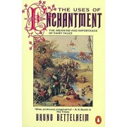 Bruno Bettelheim The Uses of Enchantment: The Meaning and Importance of Fairy Tales (Penguin Psychology)