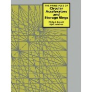 The Principles of Circular Accelerators and Storage Rings by Philip J. Bryant