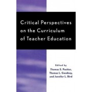 Critical Perspectives on the Curriculum of Teacher Education by Thomas S. Poetter