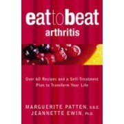 Arthritis: Over 60 Recipes And A Self-Treatment Plan To Transform Your Life