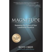 Magnitude: Releasing the Power of Your Leadership Presence