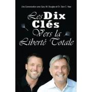 Les Dix Cle?s Vers La Liberte? Totale - Ten Keys to Total Freedom French by Gary M Douglas