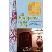 It Happened on the Air--Amusing Stories of Twin Cities Radio-TV History by Jeff R Lonto