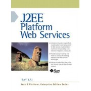 J2EE Platform Web Services by Ray Lai