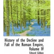 History of the Decline and Fall of the Roman Empire, Volume IV by Edward Gibbon