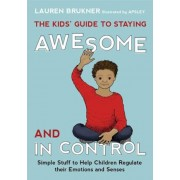 The Kids' Guide to Staying Awesome and in Control: Simple Stuff to Help Children Regulate Their Emotions and Senses, Hardcover
