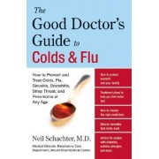 The Good Doctor's Guide to Colds and Flu by Neil Schachter