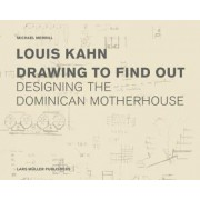 Louis Kahn: Drawing to Find Out by Michael Merrill