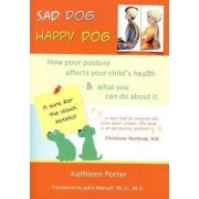 Sad Dog, Happy Dog by Kathleen Porter