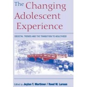 The Changing Adolescent Experience by Jeylan T. Mortimer