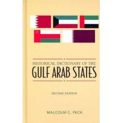Historical Dictionary of the Gulf Arab States by Malcolm C. Peck