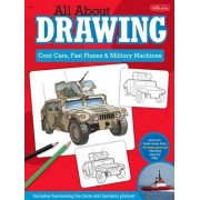 All About Drawing Cool Cars, Fast Planes & Military Machines by Jeff Shelly