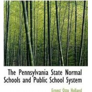 The Pennsylvania State Normal Schools and Public School System by Ernest Otto Holland