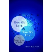 How We Live and Why We Die by Lewis Wolpert