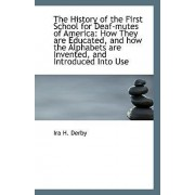 The History of the First School for Deaf-Mutes of America by Ira H Derby