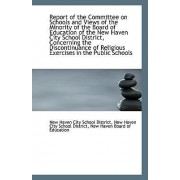 Report of the Committee on Schools and Views of the Minority of the Board of Education of the New Ha by New Haven CI Haven City School District