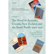 The Oxford History of the Novel in English: The Novel in Australia, Canada, New Zealand, and the South Pacific Since 1950 Volume 12 by Coral Ann Howells