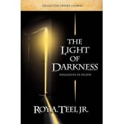 The Light of Darkness, Dialogues in Death by Roy a Jr Teel
