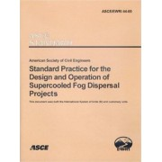 Standard Practice for the Design and Operation of Supercooled Fog Dispersal Projects, ASCE/EWRI 44-05 by American Society of Civil Engineers (Asce)