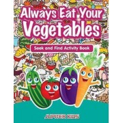 Always Eat Your Vegetables by Jupiter Kids