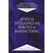 Computer-Aided Design, Engineering, and Manufacturing: Articial Intelligence and Robotics in Manufacturing Volume 7 by Cornelius T. Leondes