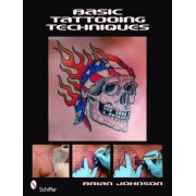 Basic Tattooing Techniques by Brian Johnson
