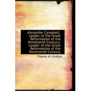 Alexander Campbell, Leader of the Great Reformation of the Nineteenth Century by Thomas W Grafton