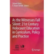 As the Witnesses Fall Silent: 21st Century Holocaust Education in Curriculum, Policy and Practice by Zehavit Gross