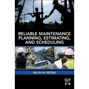 Reliable Maintenance Planning, Estimating, and Scheduling by Ralph Peters