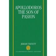 Apollodoros the Son of Pasion by Jeremy Trevett