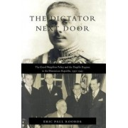The Dictator Next Door by Eric Paul Roorda