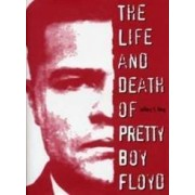 The Life and Death of Pretty Boy Floyd by Jeffrey S. King