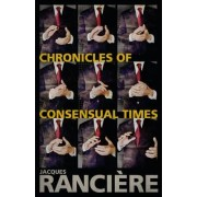 Chronicles of Consensual Times by Jacques Ranciere