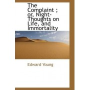 The Complaint; Or, Night-Thoughts on Life, and Immortality by Edward Young