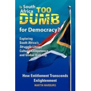 Is South Africa Too Dumb for Democracy? by Martin Warburg