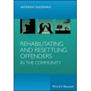 Rehabilitating and Resettling Offenders in the Community by Anthony H. Goodman