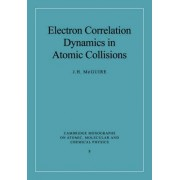 Electron Correlation Dynamics in Atomic Collisions by J. H. McGuire