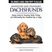 Dachshunds - The Owner's Guide from Puppy to Old Age - Choosing, Caring For, Grooming, Health, Training and Understanding Your Standard or Miniature Dachshund Dog by Alex Seymour
