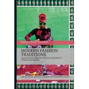 Modern Fashion Traditions: Negotiating Tradition and Modernity Through Fashion