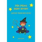 Mit Moro lesen lernen - Leichter flüssig lesen lernen by Birgit Sommer