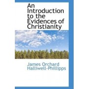 An Introduction to the Evidences of Christianity by J O Halliwell-Phillipps