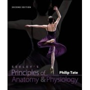 Seeley's Principles of Anatomy and Physiology by Philip Tate