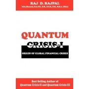 Quantum Crisis 1-Origin of Global Financial Crises by Raj D Rajpal
