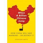 When a Billion Chinese Jump by Jonathan S Watts
