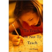 To Teach, Or Not To Teach by Amy Magaw