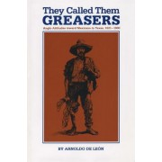 They Called Them Greasers by Arnoldo de Leon