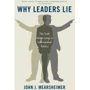 Why Leaders Lie by R Wendell Harrison Distinguished Service Professor of Political Science Co-Director of the Program on International Security Policy John J Mearsheimer